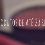 VIDEO: 20 Produtos de maquiagem de até 20 Reais!