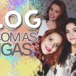 Vlog: Dia com as amigas!