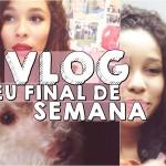 Vlog: Meu final de semana!